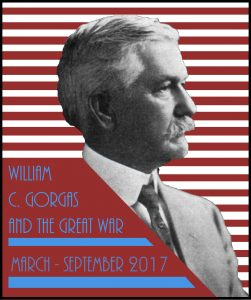 William C. Gorgas and the Great War exhibit from March to September 2017